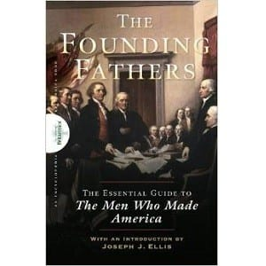 Founding Fathers The Essential Guide to the Men Who Made America